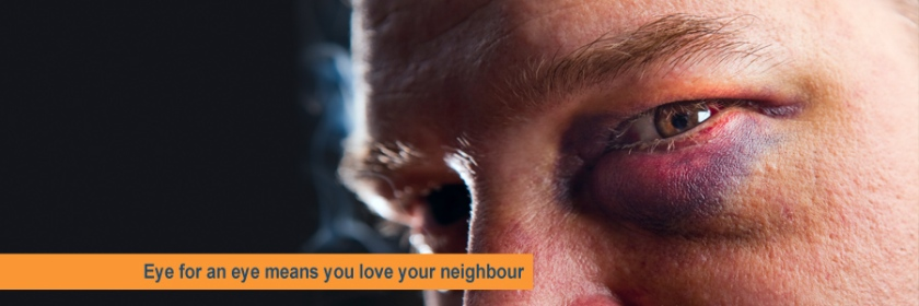 Eye for an eye means you love your neighbour