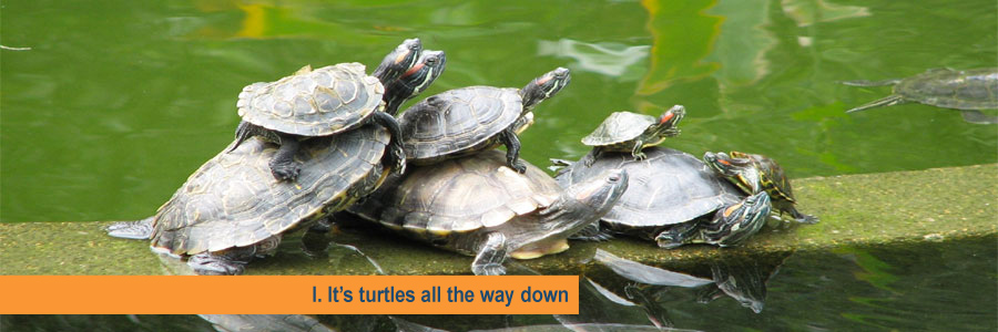 1. It's turtles all the way down