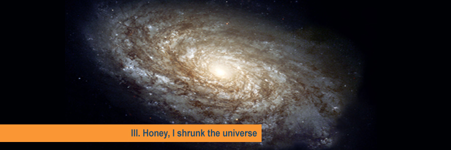 III. Honey, I shrunk the universe
